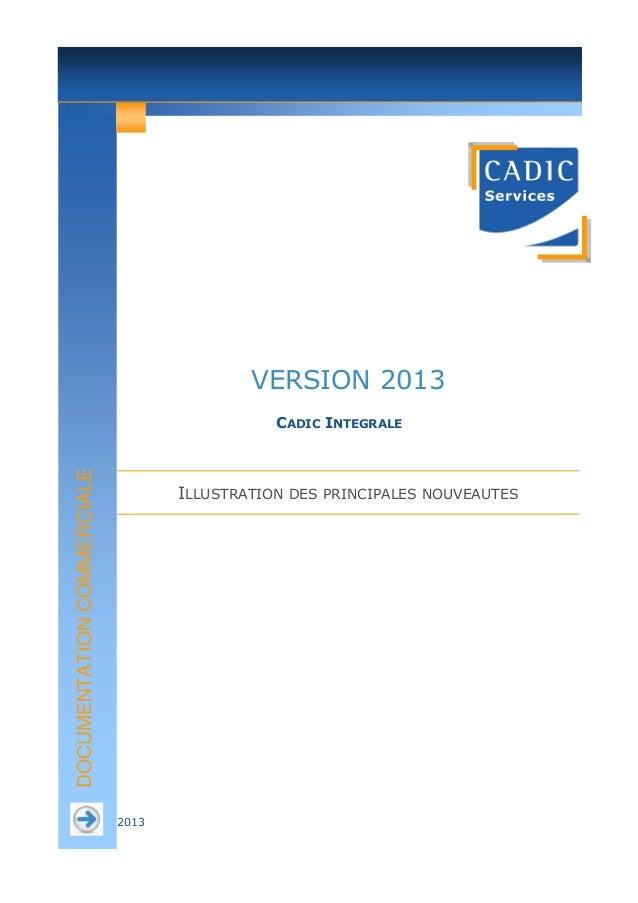 VERSION 2013  DOCUMENTATION COMMERCIALE  CADIC INTEGRALE  ILLUSTRATION DES PRINCIPALES NOUVEAUTES  2013