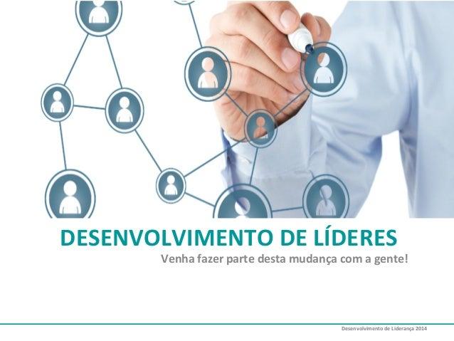 Desenvolvimento  de  Liderança  2014   DESENVOLVIMENTO  DE  LÍDERES   Venha  fazer  parte  desta  mu...