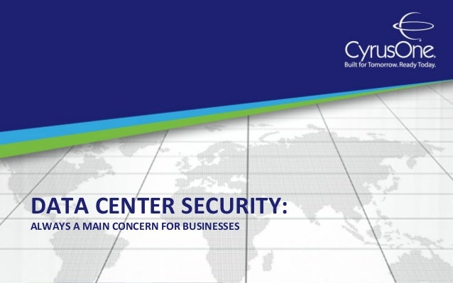 DATA CENTER SECURITY:ALWAYS A MAIN CONCERN FOR BUSINESSES