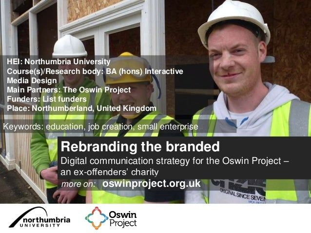 Rebranding the brandedDigital communication strategy for the Oswin Project –an ex-offenders' charitymore on: oswinproject....