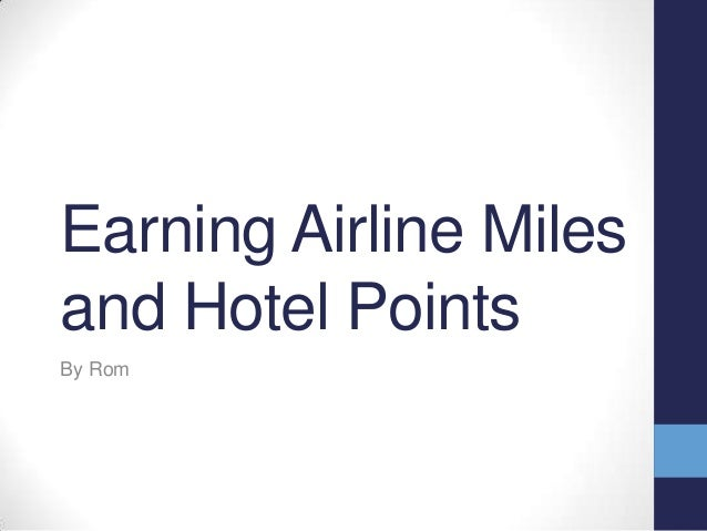 Earning airline miles and hotel points