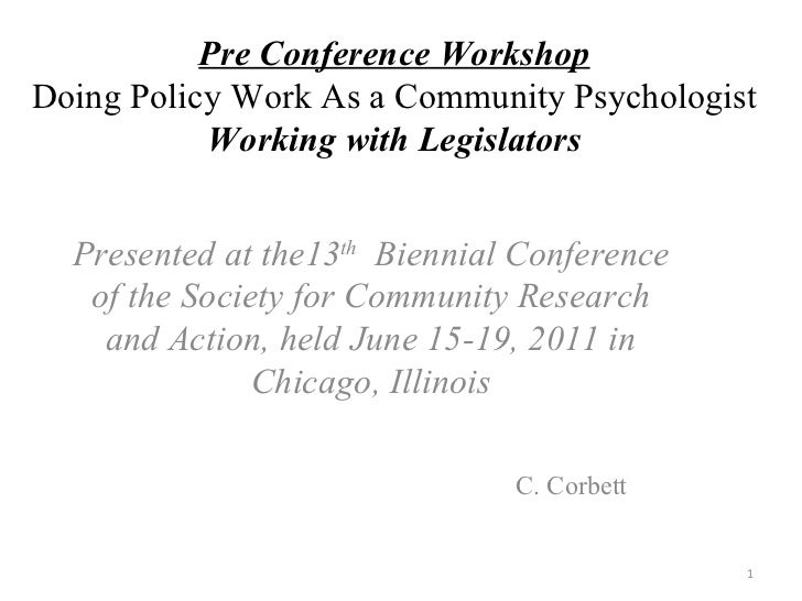 Pre Conference Workshop Doing Policy Work As a Community Psychologist Working with Legislators Presented at the13 th   Bie...