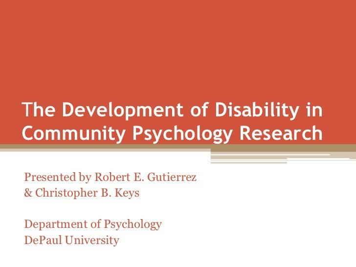 The Development of Disability inCommunity Psychology ResearchPresented by Robert E. Gutierrez& Christopher B. KeysDepartme...