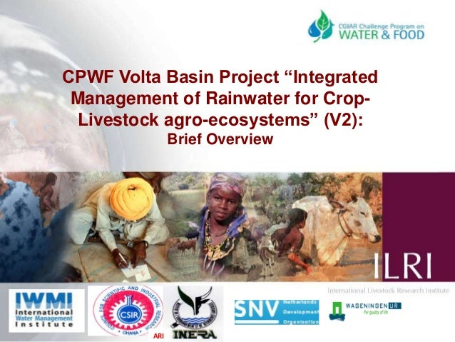 "CPWF Volta Basin Project ""Integrated Management of Rainwater for CropLivestock agro-ecosystems"" (V2): Brief Overview  ARI"