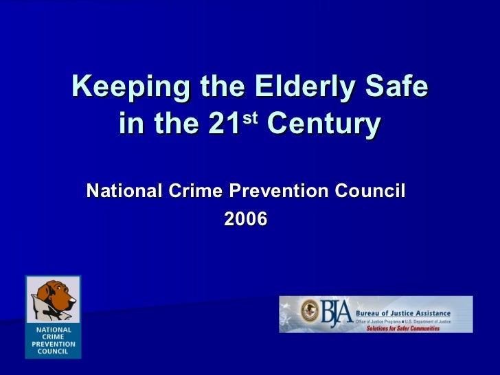 Keeping the Elderly Safe in the 21 st  Century National Crime Prevention Council 2006