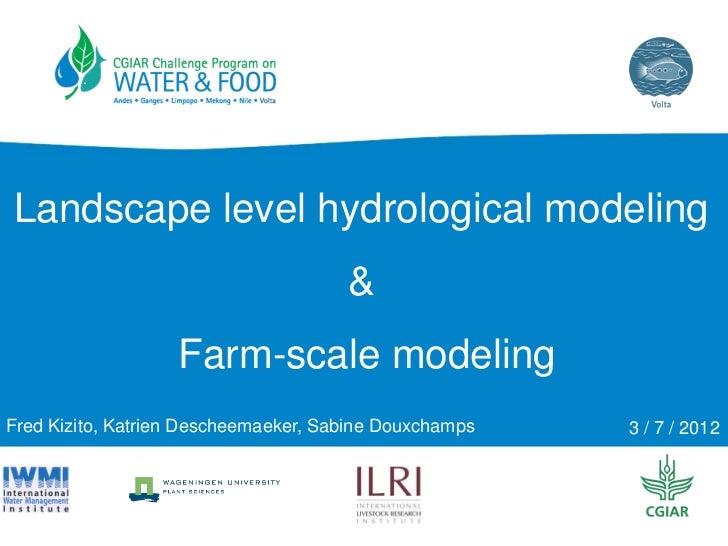 Landscape level hydrological modeling                                      &                   Farm-scale modelingFred Kiz...