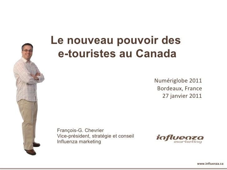 François-G. Chevrier Vice-président, stratégie et conseil Influenza marketing Numériglobe 2011 Bordeaux, France 27 janvier...