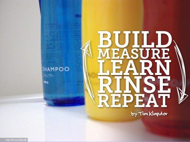 Build, Measure, Learn, Rinse, Repeat