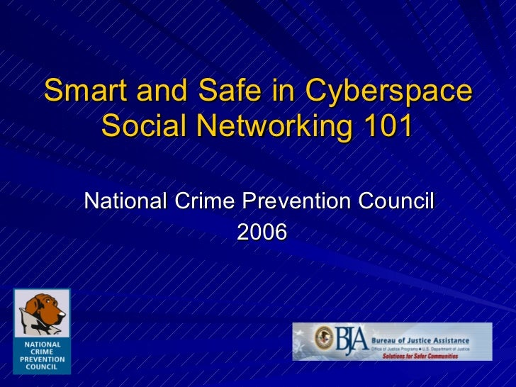 Smart and Safe in Cyberspace Social Networking 101 National Crime Prevention Council  2006
