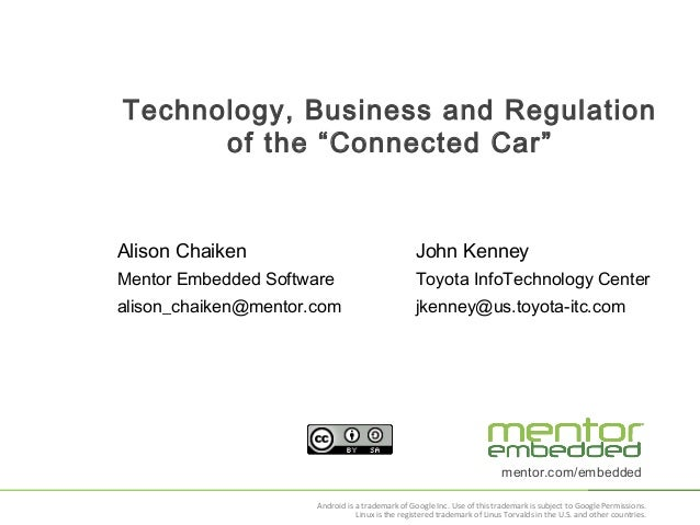"""Technology, Business and Regulation of the """"Connected Car""""  Alison Chaiken  John Kenney  Mentor Embedded Software  Toyota ..."""