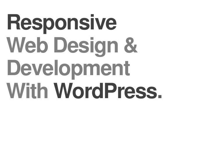 Responsive<br />Web Design &<br />Development<br />WithWordPress.<br />