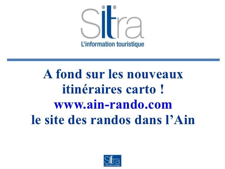 A fond sur les nouveaux itinéraires carto ! www.ain-rando.com le site des randos dans l'Ain