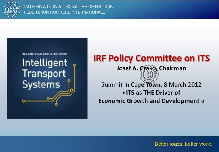 INTERNATIONAL ROAD FEDERATIONFEDERATION ROUTIERE INTERNATIONALE                            IRF Policy Committee on ITS    ...