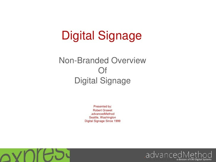 Digital Signage<br />Non-Branded Overview<br />Of<br />Digital Signage<br />Presented by:<br />Robert Grawet<br />.advance...