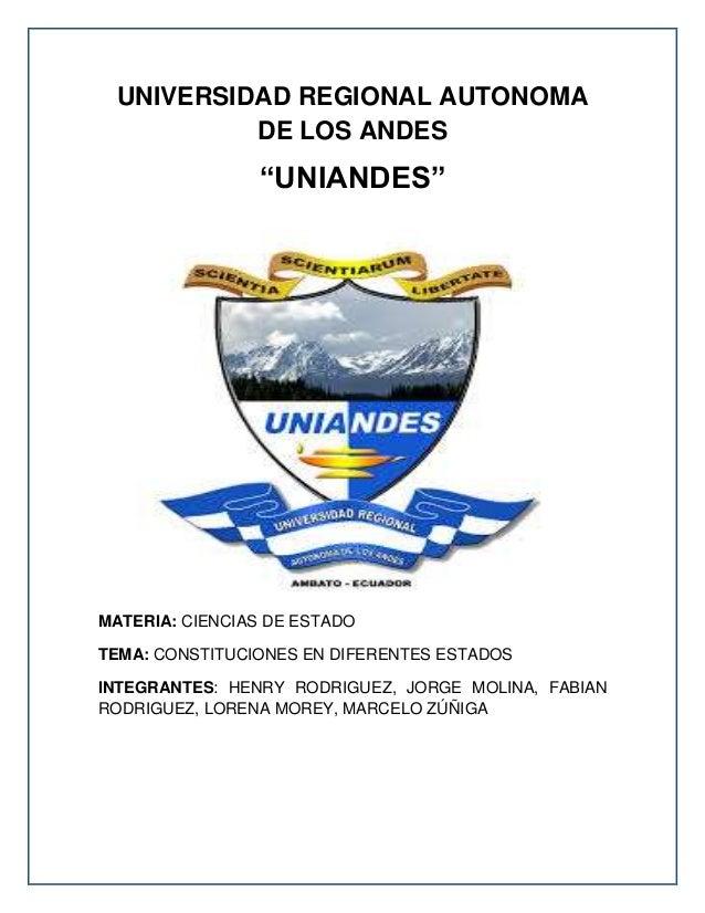 """UNIVERSIDAD REGIONAL AUTONOMA DE LOS ANDES """"UNIANDES"""" MATERIA: CIENCIAS DE ESTADO TEMA: CONSTITUCIONES EN DIFERENTES ESTAD..."""