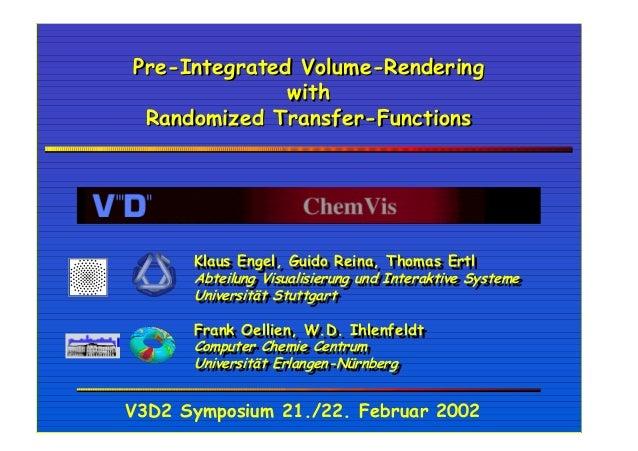 Pre-Integrated Volume-Rendering with Randomized Transfer-Functions  Klaus Engel, Guido Reina, Thomas Ertl Klaus Engel, Gui...