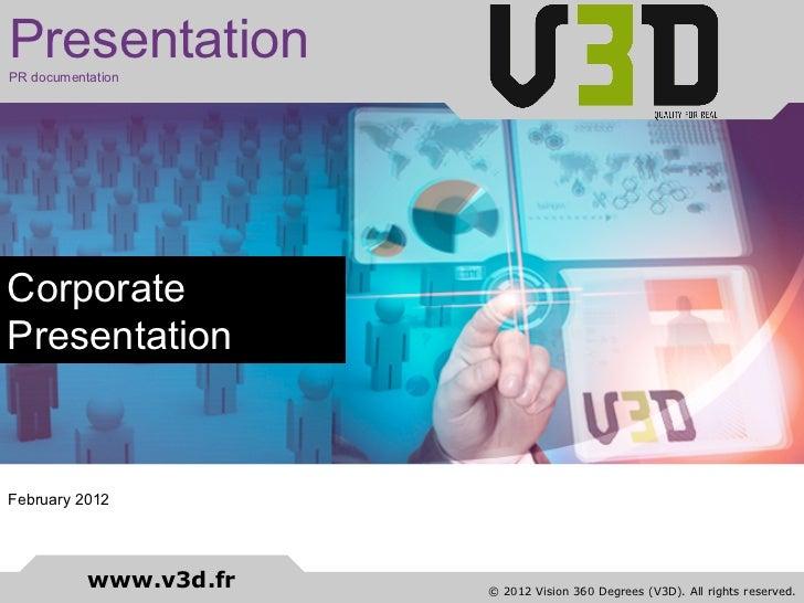 PresentationPR documentationCorporatePresentationFebruary 2012           www.v3d.fr   © 2012 Vision 360 Degrees (V3D). All...