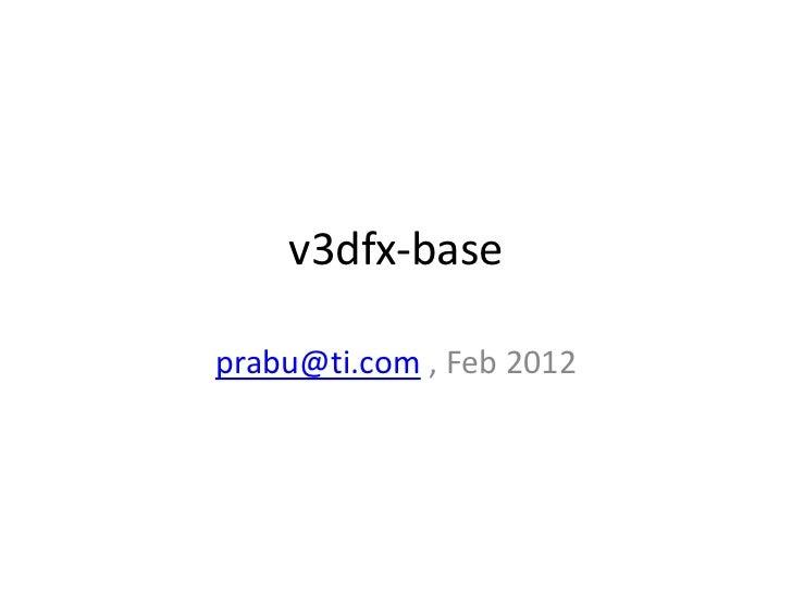 v3dfx-baseprabu@ti.com , Feb 2012