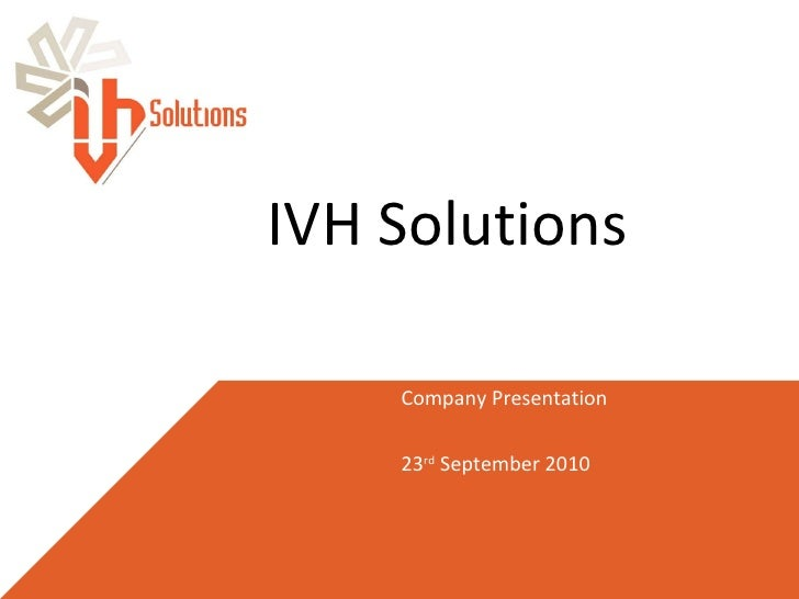IVH Solutions Company Presentation 23 rd  September 2010