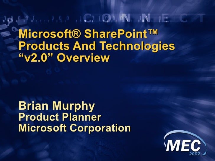 "Microsoft® SharePoint™ Products And Technologies  ""v2.0"" Overview  Brian Murphy Product Planner Microsoft Corporation"