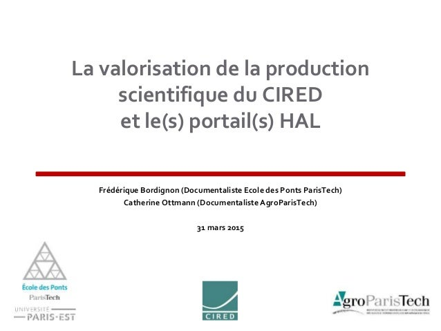 La valorisation de la production scientifique du CIRED et le(s) portail(s) HAL Frédérique Bordignon (Documentaliste Ecole ...