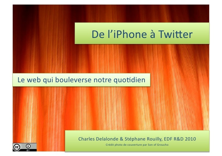 De  l'iPhone  à  Twi.er     Le  web  qui  bouleverse  notre  quo7dien                                C...