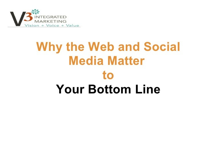 Why the Web and Social Media Matter  to Your Bottom Line