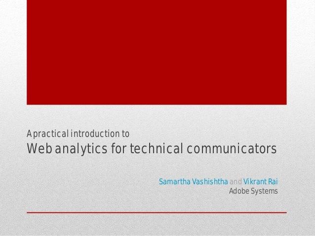 A practical introduction to  Web analytics for technical communicators Samartha Vashishtha and Vikrant Rai Adobe Systems