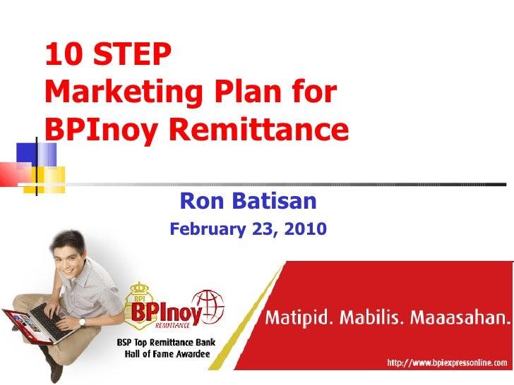 10 STEP  Marketing Plan for  BPInoy Remittance Ron Batisan February 23, 2010