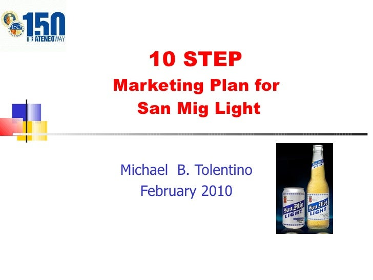 10 STEP  Marketing Plan for  San Mig Light Michael  B. Tolentino February 2010