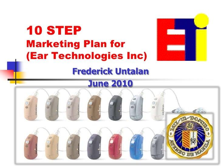 1<br />10 STEP Marketing Plan for (Ear Technologies Inc)<br />Frederick Untalan<br />June 2010<br />
