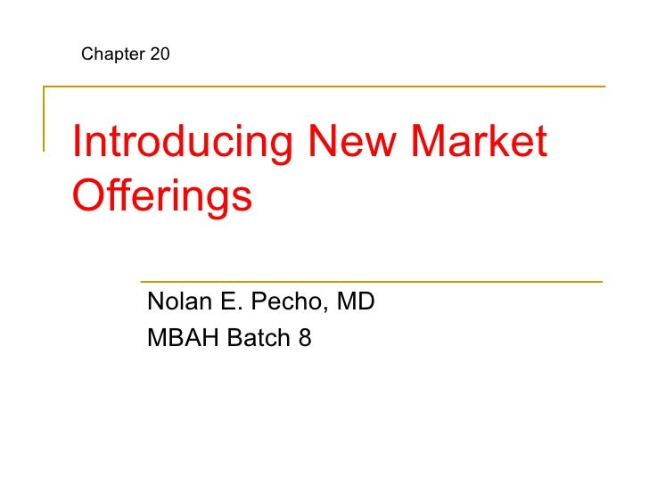 Introducing New Market Offerings Nolan E. Pecho, MD MBAH Batch 8 Chapter 20
