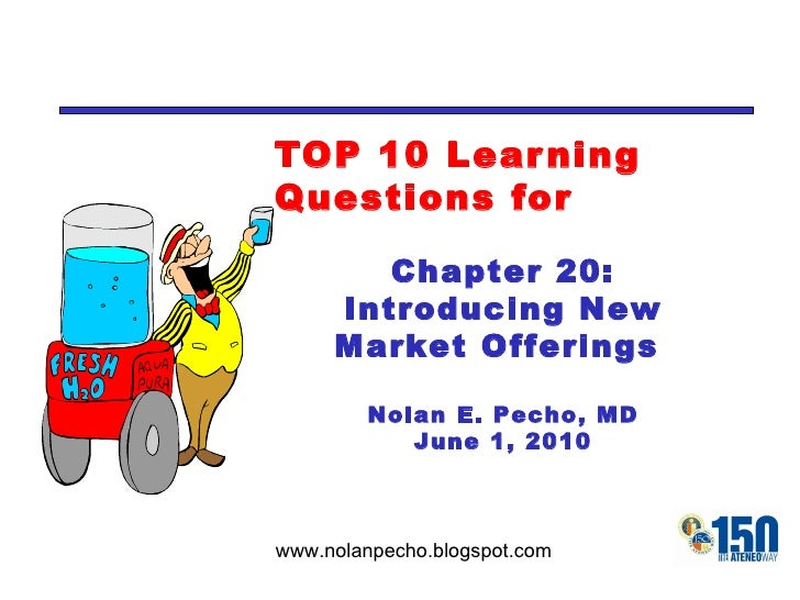 TOP 10 Learning Questions for Chapter 20: Introducing New Market Offerings  Nolan E. Pecho, MD June 1, 2010