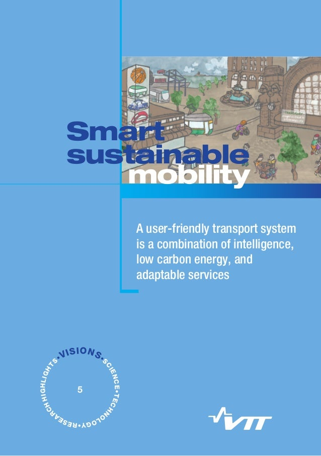 Smart sustainable mobility – A user-friendly transport system is a combination of intelligence, low carbon energy, and adaptable services. Nils-Olof Nylund and Kaisa Belloni (eds.). VTT Visions 5