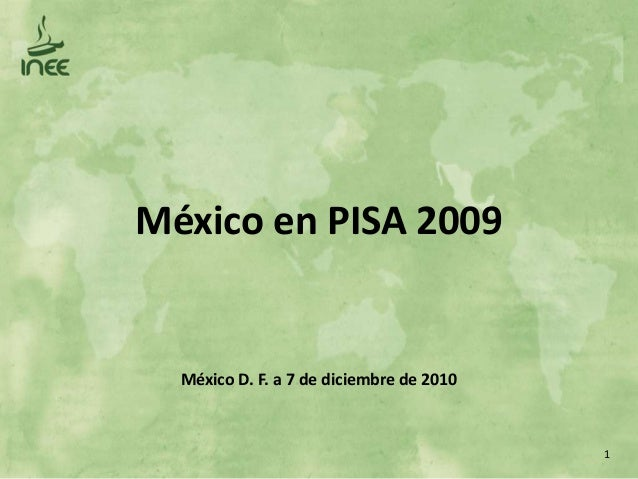 México en PISA 2009  México D. F. a 7 de diciembre de 2010  1