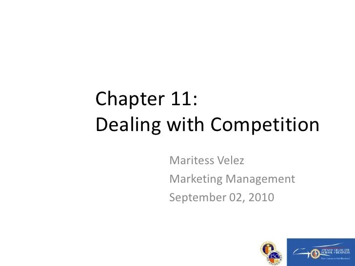 TOP 10 Learning Questions for (Chapter #11 Dealing with Competition) Maritess Velez September 24, 2010 Marketing Managemen...