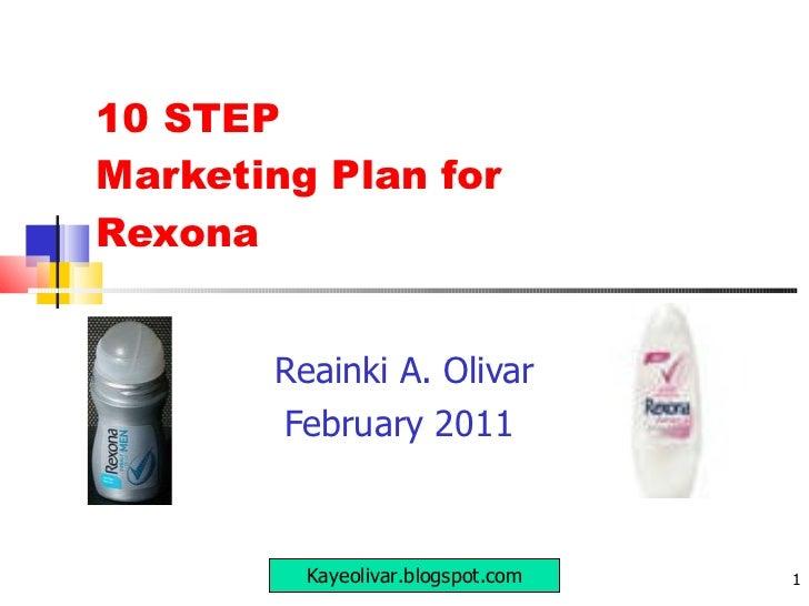 10 STEP  Marketing Plan for  Rexona Reainki A. Olivar February 2011  Kayeolivar.blogspot.com