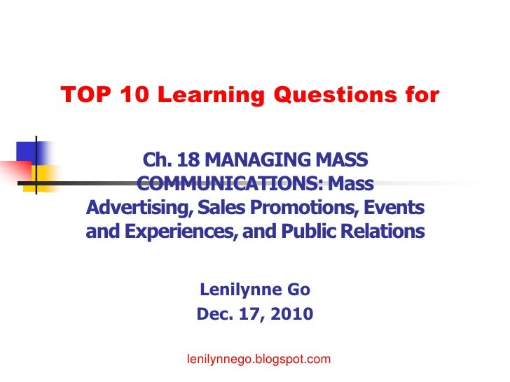 TOP 10 Learning Questions for    Ch. 19 MANAGING MASS      COMMUNICATIONS          Lenilynne Go          Dec. 17, 2010    ...
