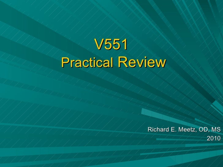 V551   Practical  Review Richard E. Meetz, OD, MS 2010