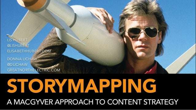 LIS HUBERT  @LISHUBERT  ELISABETHHUBERT.COM  DONNA LICHAW  @DLICHAW  GREATNORTHELECTRIC.COM  STORYMAPPING  A MACGYVER APPR...
