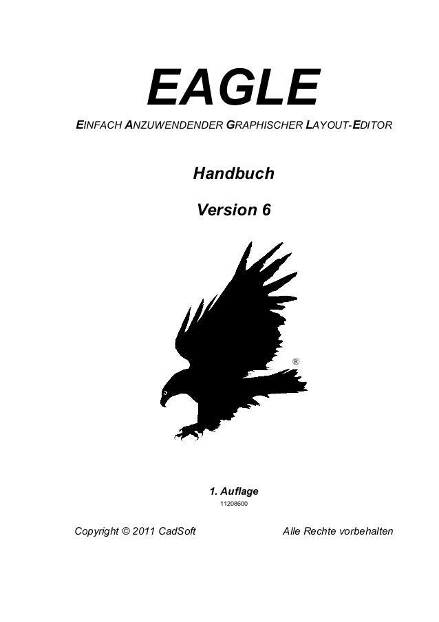 EAGLE EINFACH ANZUWENDENDER GRAPHISCHER LAYOUT-EDITOR  Handbuch Version 6  ®  1. Auflage 11208600  Copyright © 2011 CadSof...