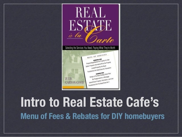 Intro to Real Estate Cafe'sMenu of Fees & Rebates for DIY homebuyers