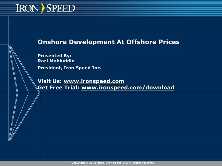 Onshore Development At Offshore PricesPresented By:Razi MohiuddinPresident, Iron Speed Inc.Visit Us: www.ironspeed.comGet ...