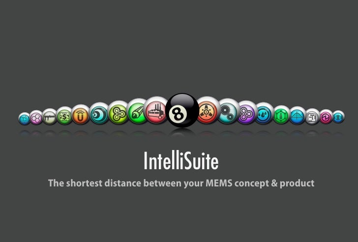 IntelliSuite The shortest distance between your MEMS concept & product