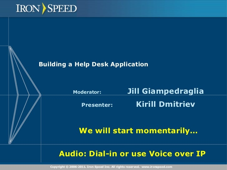 Building a Help Desk Application Moderator: Jill Giampedraglia Presenter: Kirill Dmitriev We will start momentarily… Audio...