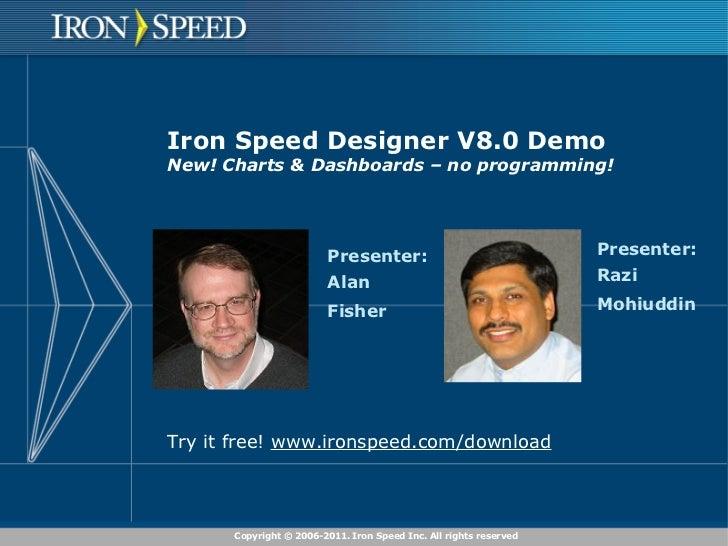 Iron Speed Designer V8.0 Demo New! Charts & Dashboards – no programming! Presenter: Alan  Fisher  Presenter: Razi  Mohiudd...