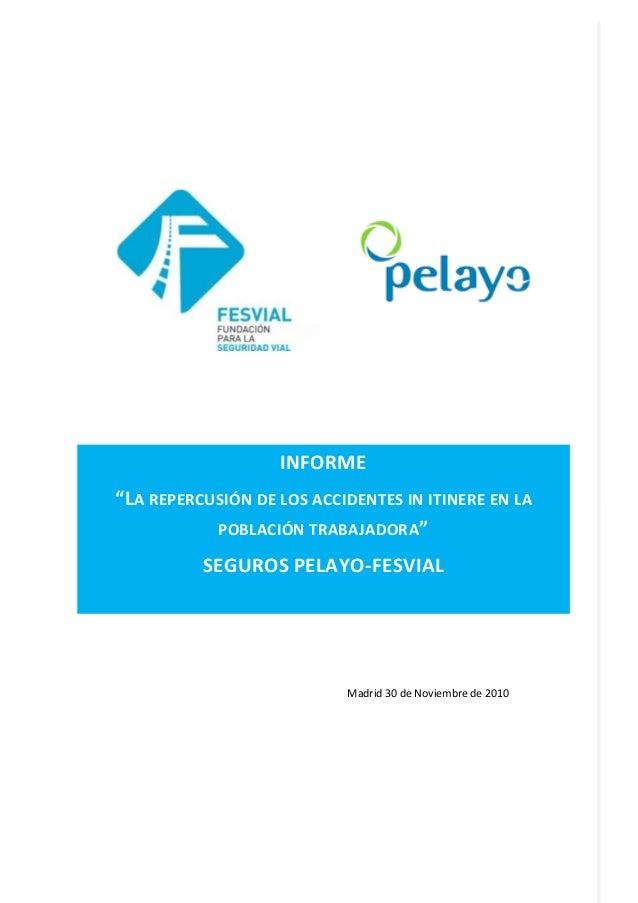 """INFORME """"LA REPERCUSIÓN DE LOS ACCIDENTES IN ITINERE EN LA POBLACIÓN TRABAJADORA"""" SEGUROS PELAYO-FESVIAL Madrid 30 de Novi..."""