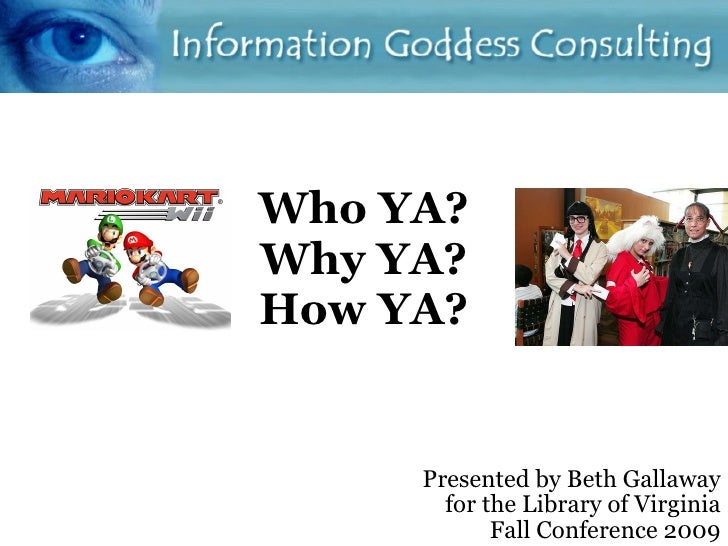 Who YA? Why YA? How YA? Presented by Beth Gallaway for the Library of Virginia Fall Conference 2009