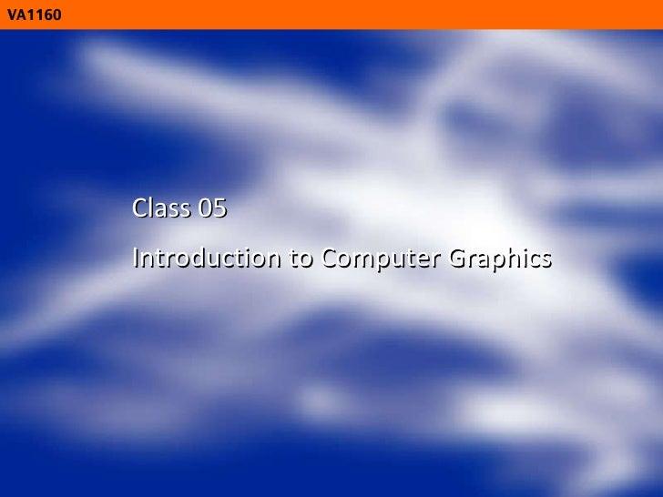 VA1160 Class 05 Introduction to Computer Graphics