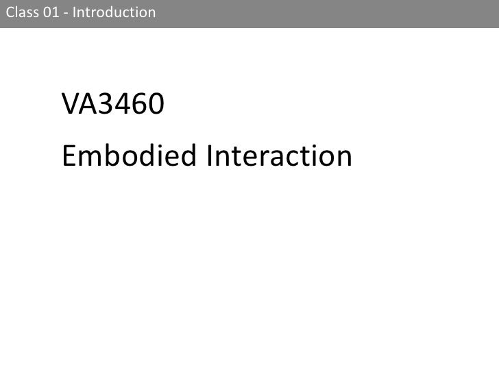 Class 01 - Introduction<br />VA3460 <br />Embodied Interaction<br />